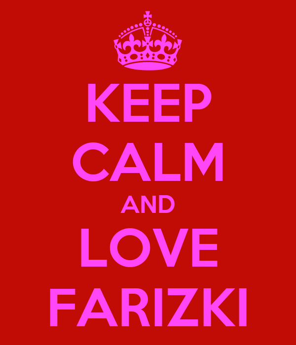 KEEP CALM AND LOVE FARIZKI