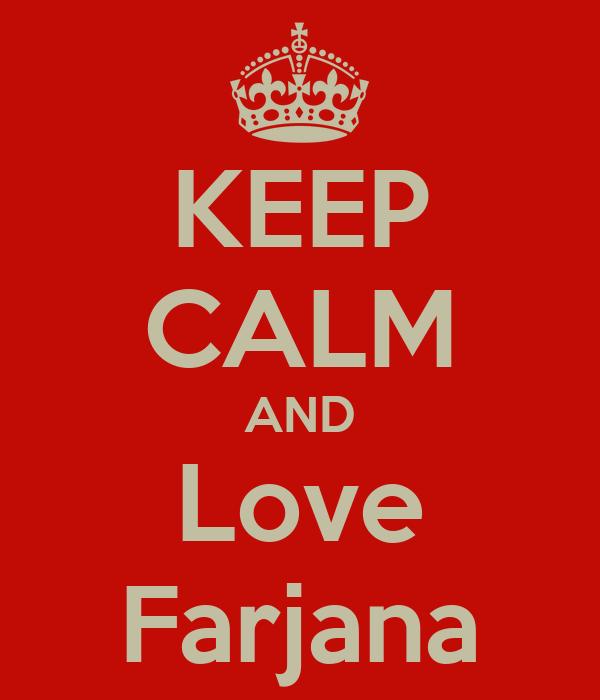 KEEP CALM AND Love Farjana