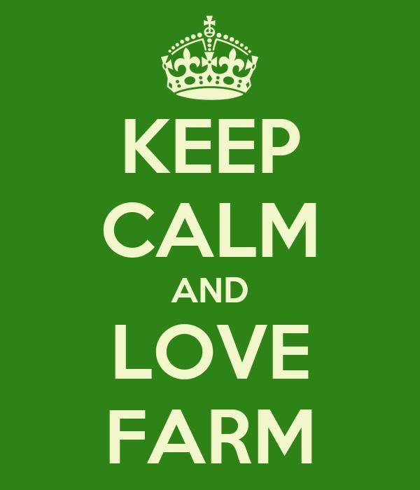 KEEP CALM AND LOVE FARM