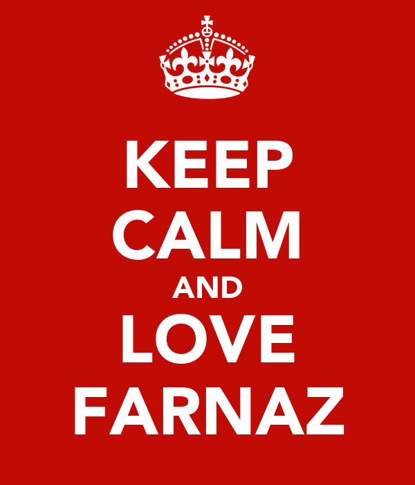 KEEP CALM AND LOVE FARNAZ