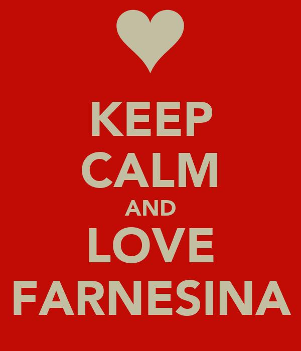 KEEP CALM AND LOVE FARNESINA
