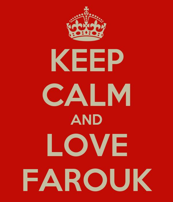KEEP CALM AND LOVE FAROUK