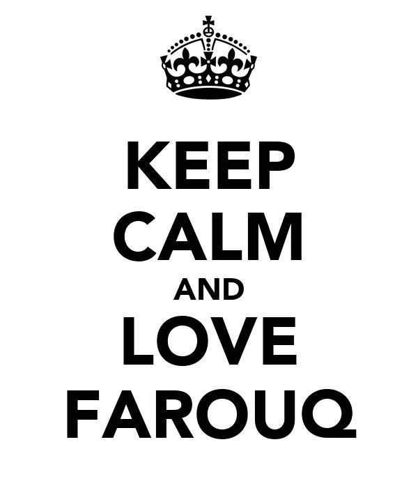 KEEP CALM AND LOVE FAROUQ