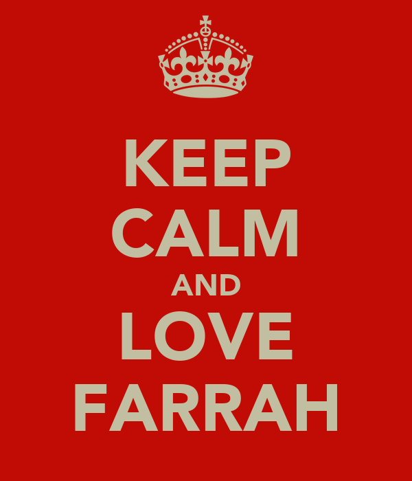 KEEP CALM AND LOVE FARRAH