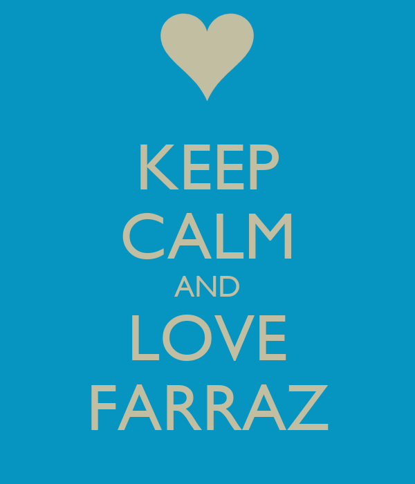 KEEP CALM AND LOVE FARRAZ