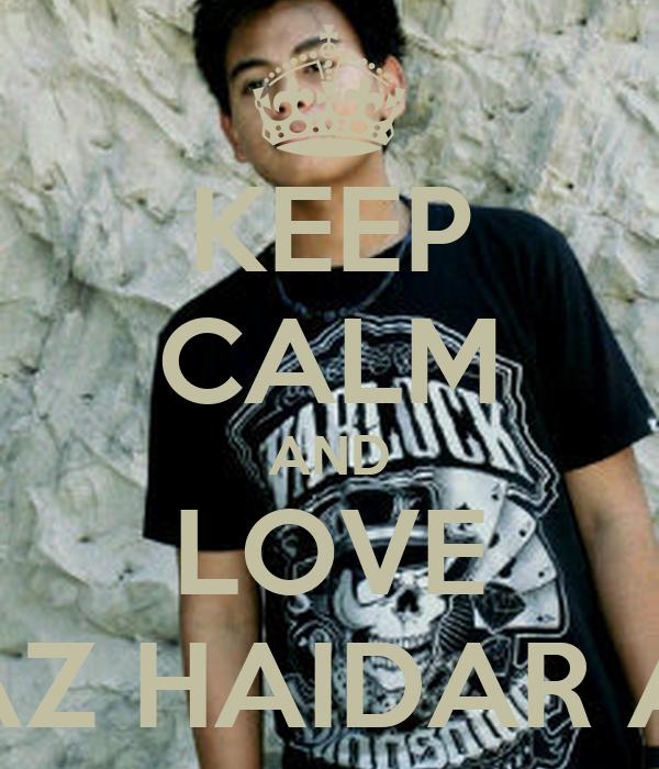 KEEP CALM AND LOVE FARRAZ HAIDAR AKBAR