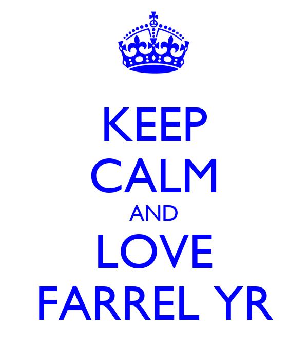 KEEP CALM AND LOVE FARREL YR