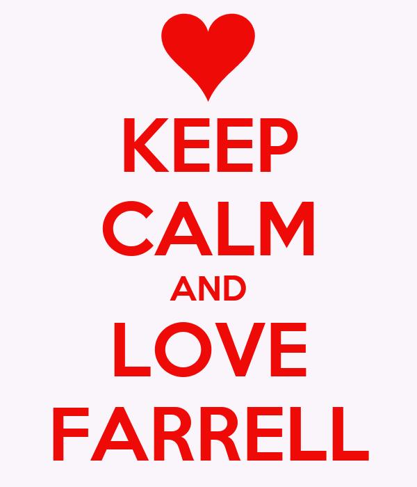 KEEP CALM AND LOVE FARRELL