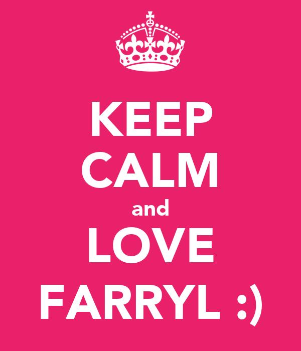 KEEP CALM and LOVE FARRYL :)