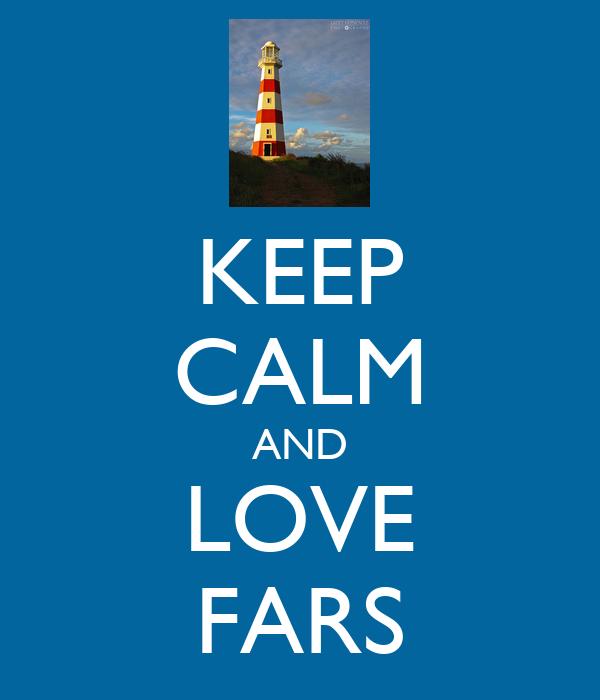 KEEP CALM AND LOVE FARS