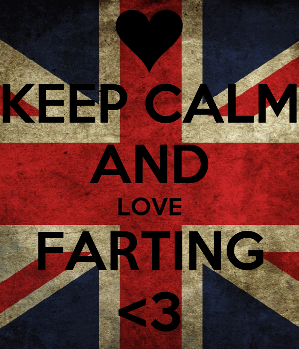 KEEP CALM AND LOVE FARTING <3