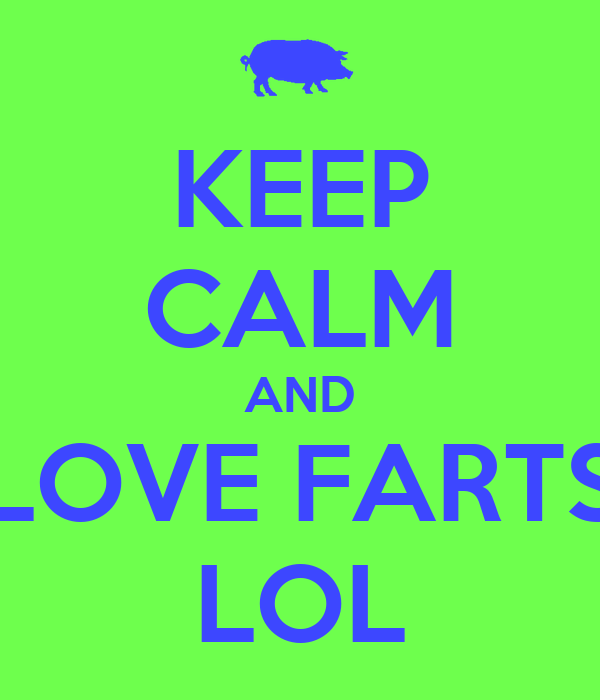 KEEP CALM AND LOVE FARTS LOL