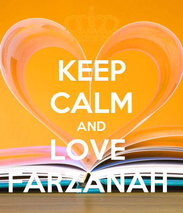 KEEP CALM AND LOVE  FARZANAH