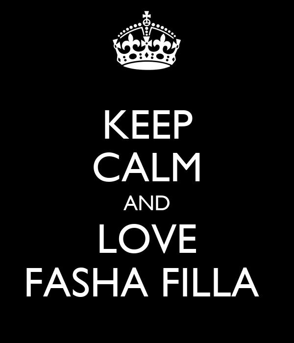 KEEP CALM AND LOVE FASHA FILLA