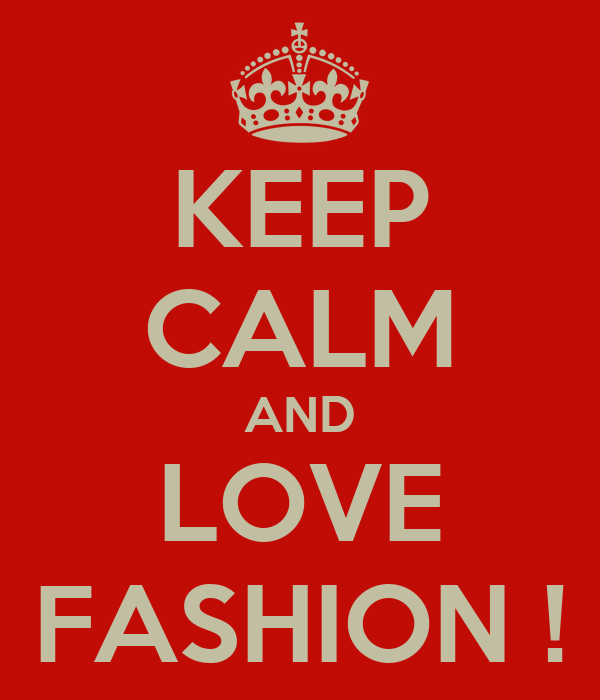 KEEP CALM AND LOVE FASHION !