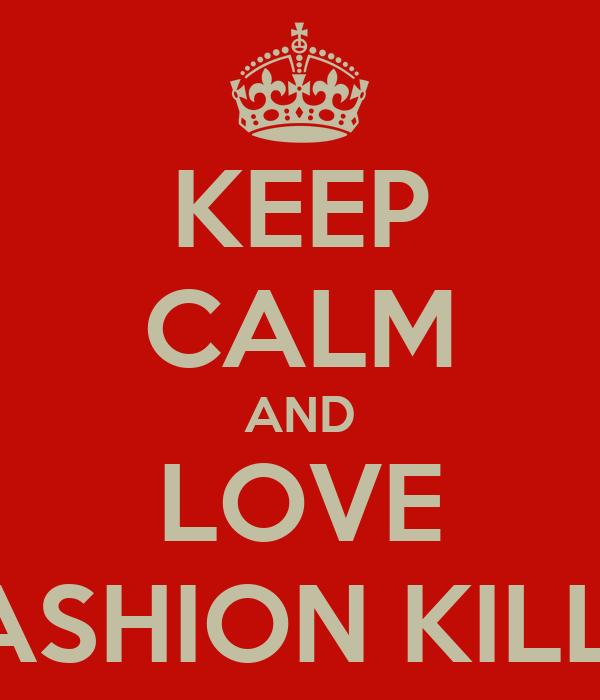 KEEP CALM AND LOVE FASHION KILLA