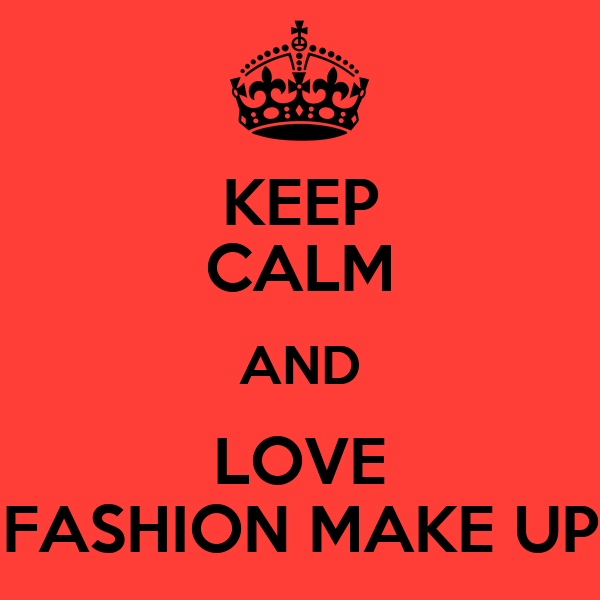 KEEP CALM AND LOVE FASHION MAKE UP