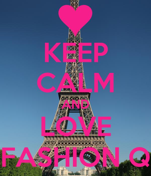 KEEP CALM AND LOVE FASHION Q