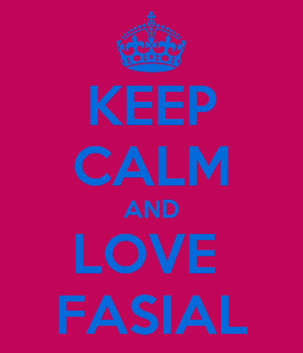 KEEP CALM AND LOVE  FASIAL