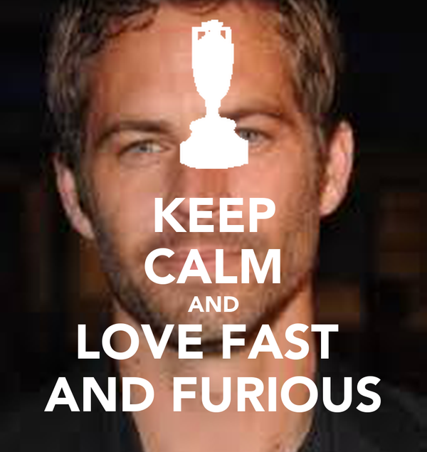 KEEP CALM AND LOVE FAST  AND FURIOUS
