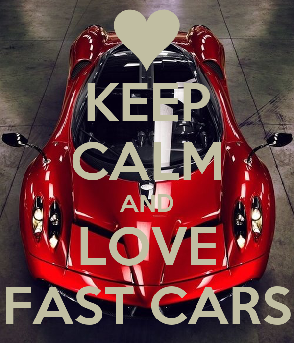 KEEP CALM AND LOVE FAST CARS