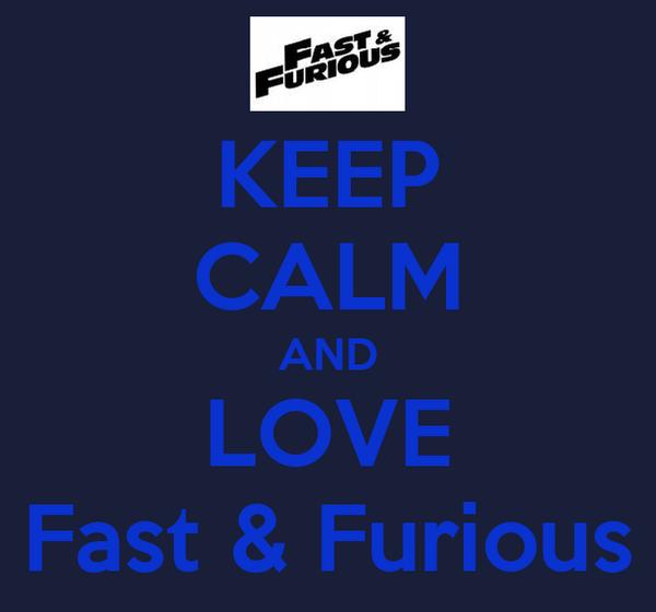 KEEP CALM AND LOVE Fast & Furious