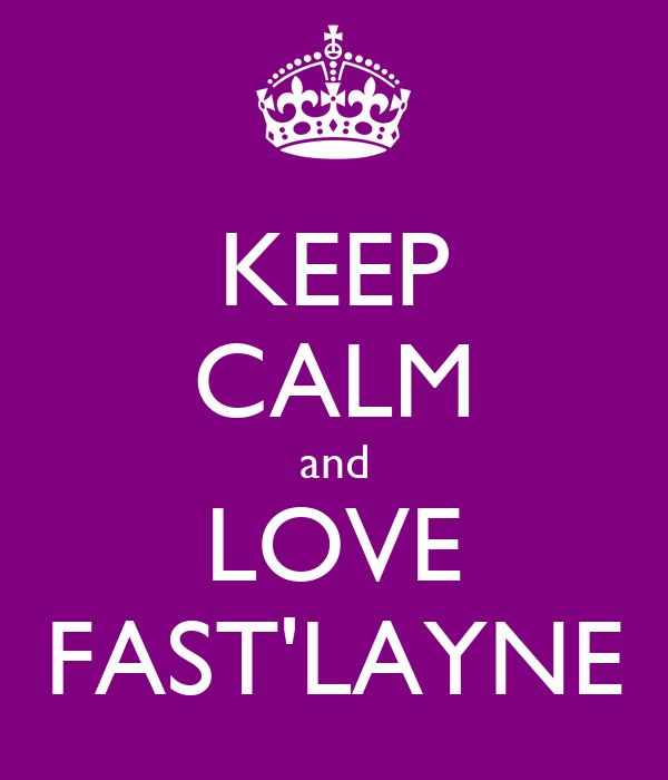 KEEP CALM and LOVE FAST'LAYNE