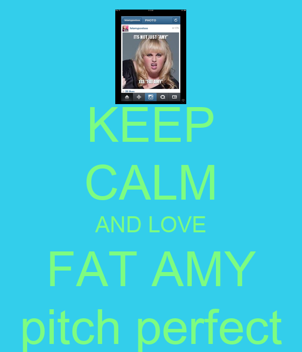 KEEP CALM AND LOVE FAT AMY pitch perfect