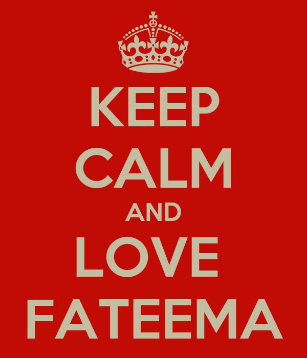 KEEP CALM AND LOVE  FATEEMA
