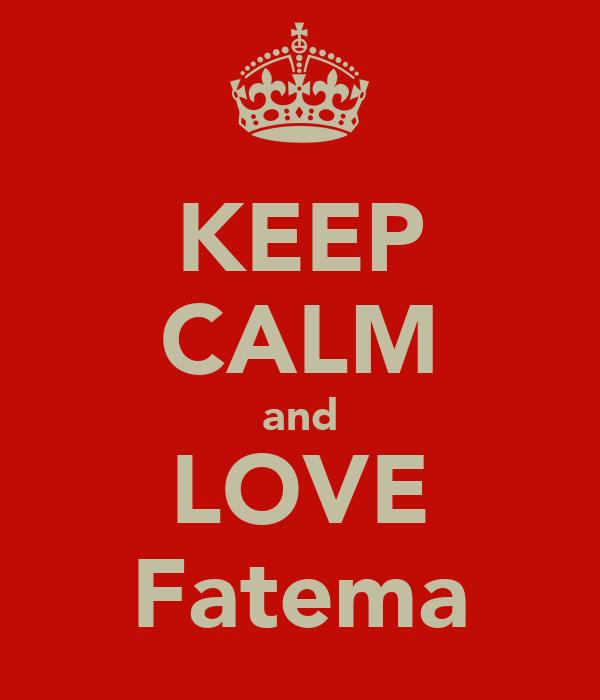 KEEP CALM and LOVE Fatema