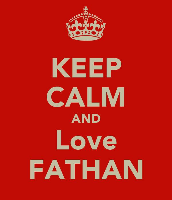 KEEP CALM AND Love FATHAN