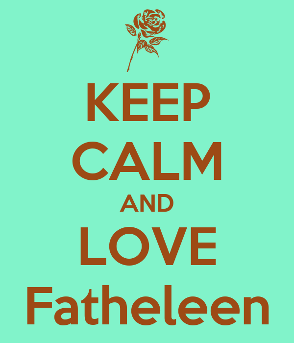 KEEP CALM AND LOVE Fatheleen