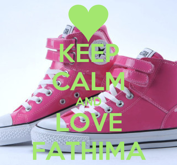 KEEP CALM AND LOVE FATHIMA