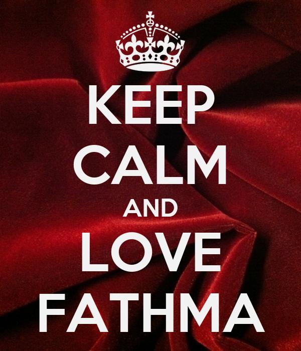 KEEP CALM AND LOVE FATHMA