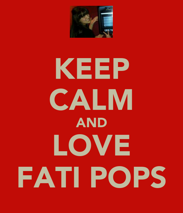 KEEP CALM AND LOVE FATI POPS