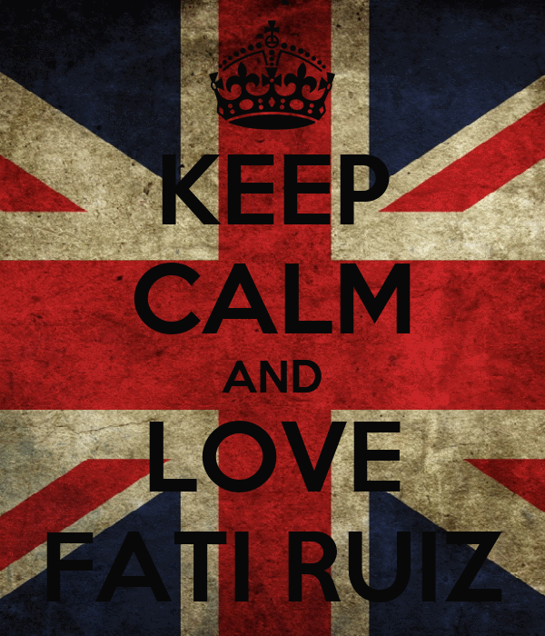 KEEP CALM AND LOVE FATI RUIZ