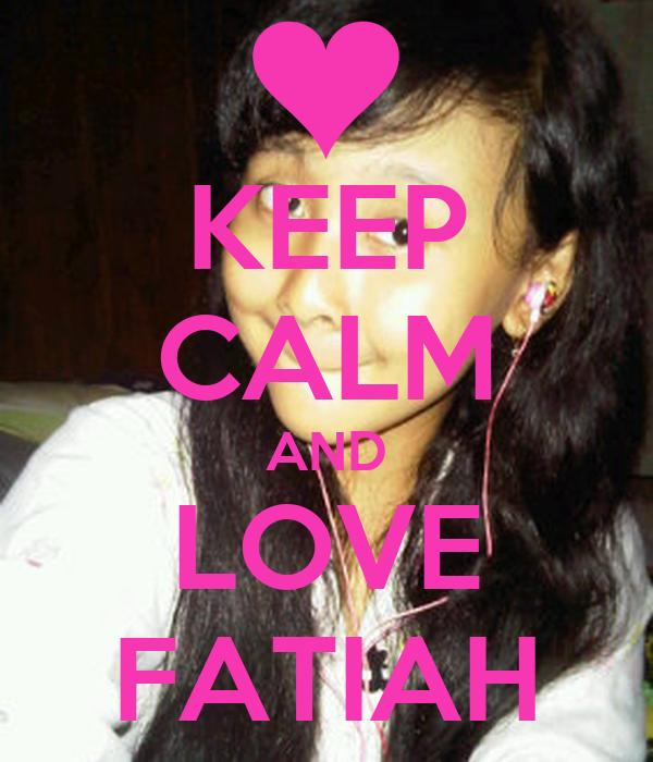 KEEP CALM AND LOVE FATIAH