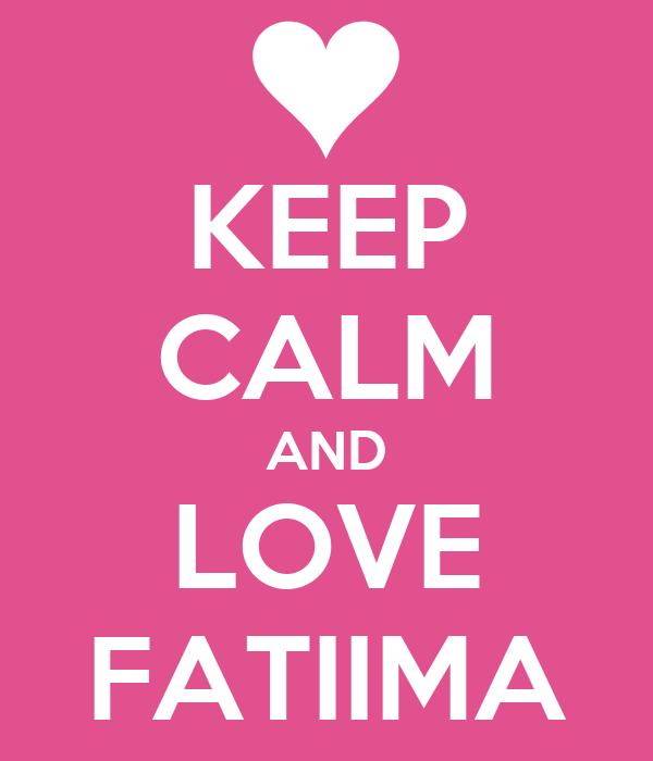 KEEP CALM AND LOVE FATIIMA