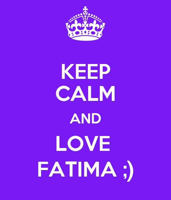 KEEP CALM AND LOVE  FATIMA ;)