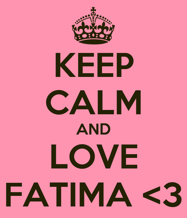 KEEP CALM AND LOVE FATIMA <3