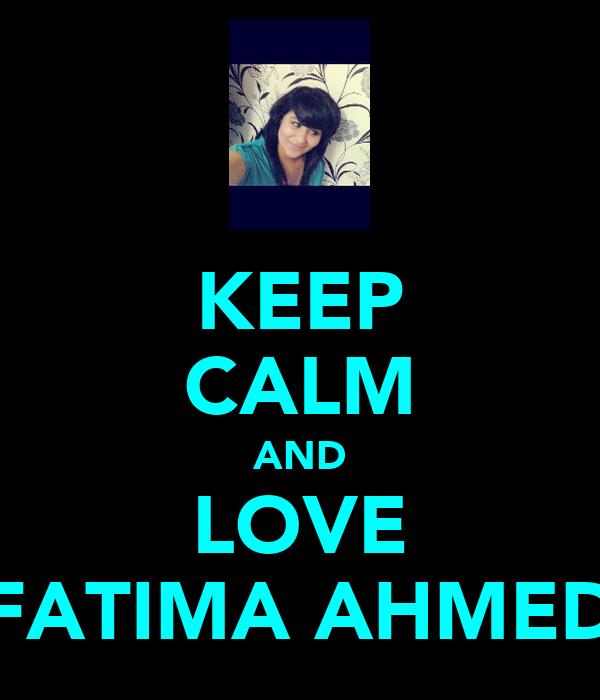 KEEP CALM AND LOVE FATIMA AHMED