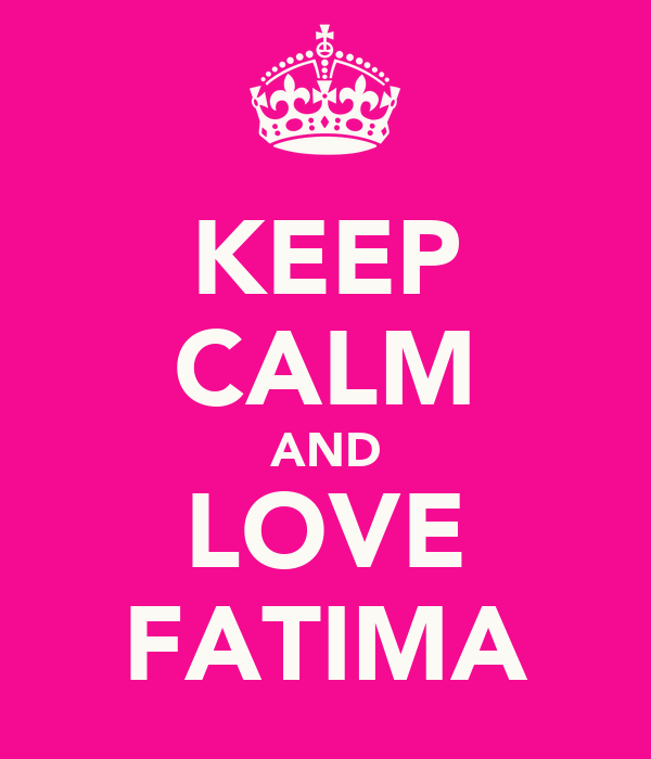 KEEP CALM AND LOVE FATIMA