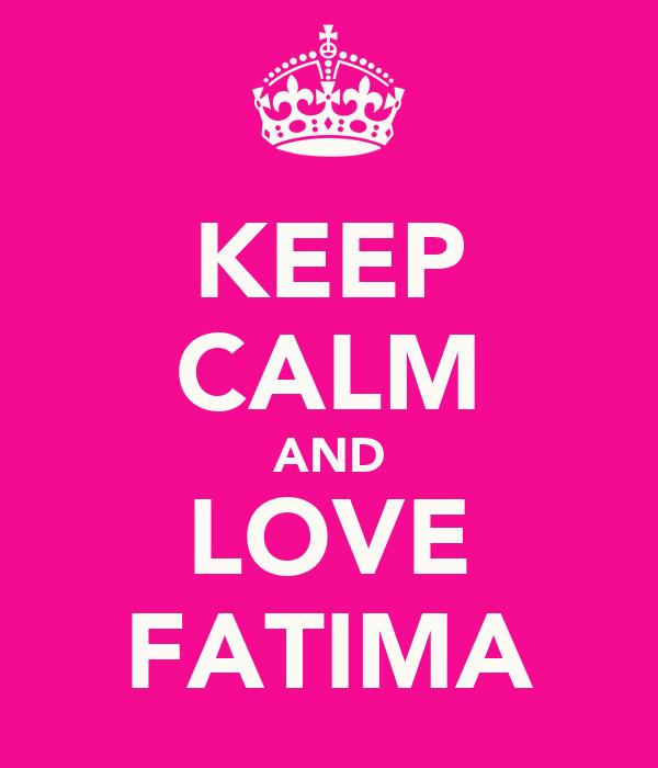KEEP CALM AND LOVE FATIMA