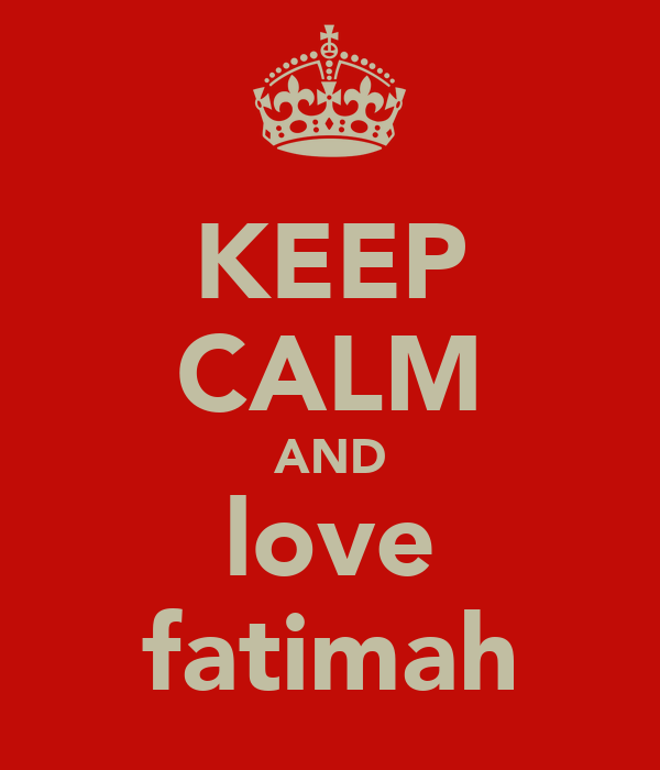 KEEP CALM AND love fatimah