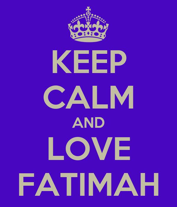 KEEP CALM AND LOVE FATIMAH