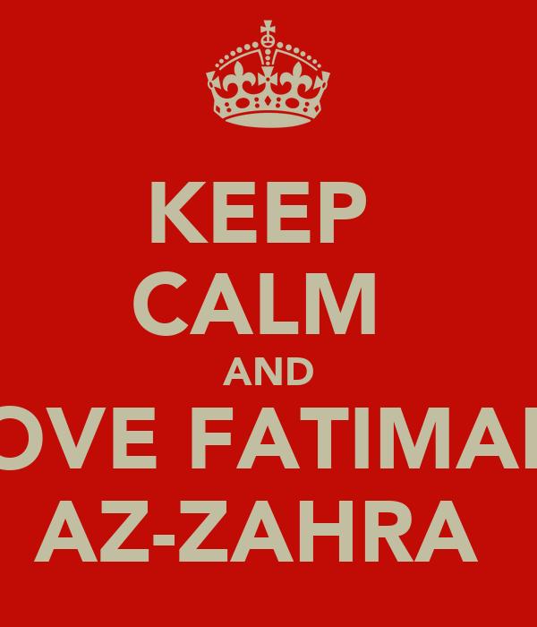 KEEP  CALM  AND LOVE FATIMAH  AZ-ZAHRA