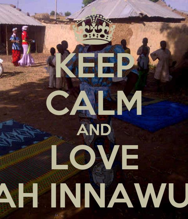 KEEP CALM AND LOVE FATIMAZARAH INNAWURO &SALIHA