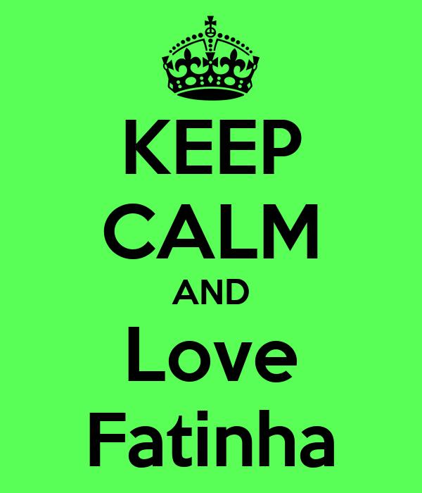 KEEP CALM AND Love Fatinha