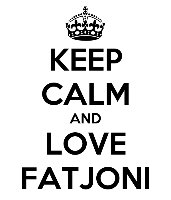 KEEP CALM AND LOVE FATJONI