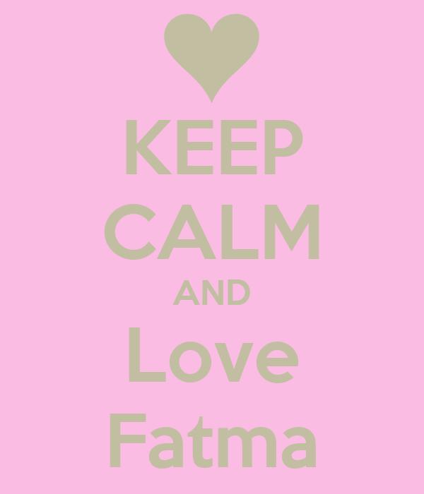 KEEP CALM AND Love Fatma
